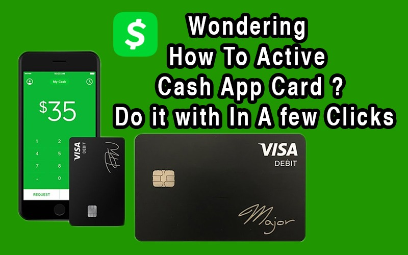 Wondering How To Active Cash App Card? Do It With In A Few Clicks